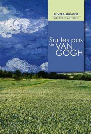 358745_sur-les-pas-de-van-gogh-la-saison-culturelle-d-auvers-sur-oise-2014-dediee-a-vincent-van-gogh